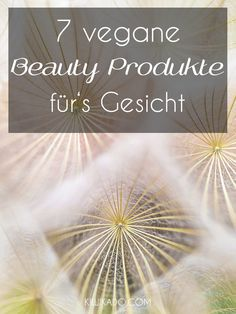 Vegane Naturkosmetik - Die 7 besten veganen Beauty Produkte für's Gesicht. Produkte für die Augen, Lippen, ...