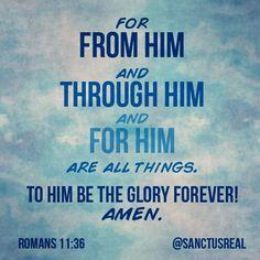 Romans 11:36...More at http://beliefpics.christianpost.com/