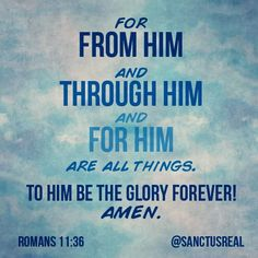 Romans 11:36...More at http://beliefpics.christianpost.com/