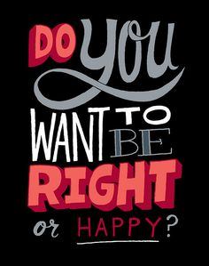 """Sometimes being right makes me happy, but mostly it causes confrontation. So, I choose """"Happy"""" then... :^)"""