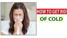 How to Get rid of a Cold Without Taking Medicine in 24 Hours Very Effective Home Remedies Top 10 News, Get Rid Of Cold, Home Remedies, Medicine, Long Hair Styles, Beauty, Long Hairstyle, Long Haircuts, Medical
