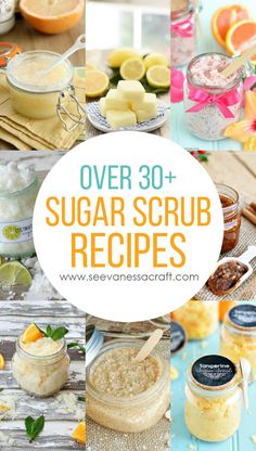 Over 30+ Sugar Scrub Recipes - perfect gift idea for Mother's Day or Teacher Appreciation Week!