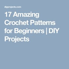 17 Amazing Crochet Patterns for Beginners | DIY Projects