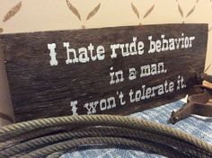 Lonesome Dove Quote, I Hate Rude Behavior in a Man, Cowboy Sign, Western Decor, Rustic Barnwood Sign Barn Wood Signs, Rustic Signs, Western Decor, Country Decor, Country Living, Western Crafts, Country Crafts, Country Music, Quote Movie