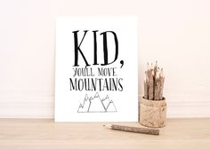 """PRINTABLE Art """"Kid You'll Move Mountains"""" Typography Art Print Inspirational Quote Black and White Nursery Art Print Children's Bedroom by WishfulPrinting on Etsy https://www.etsy.com/listing/234532179/printable-art-kid-youll-move-mountains"""