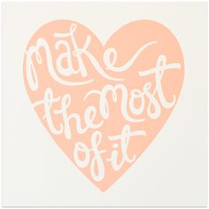 Make the most of it