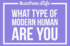 Which Type Of Modern Human Are You?