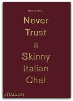 "Massimo Bottura: ""Never Trust A Skinny Italian Chef"", Insight into one of the most influential figures in modern Italian gastronomy"