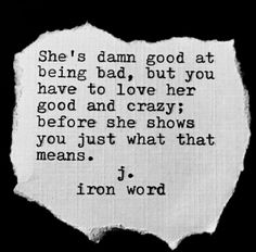 She's damn good at being bad, but you have to love her good and crazy. Before she shows you just what that means. J Iron word