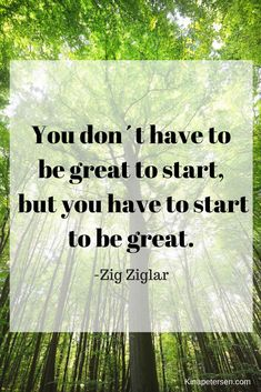 """You don´t have to be great to start, but you have to start to be great."" - Zig Ziglar 