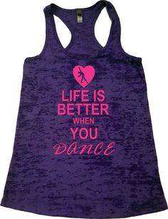 Women's Dance Tank Top. Life is Better When You Dance shirt. Burnout Racerback tank top. Dance Clothing.