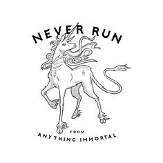 Never run from anything immortal - Peter S. Beagle, The Last Unicorn