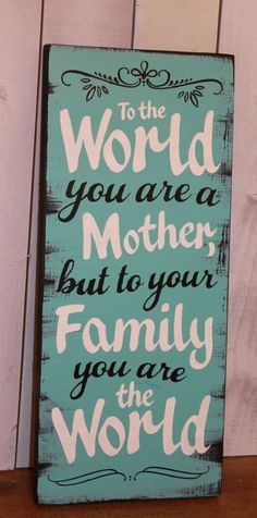 This would make a great mothers day present. My mother has done so much for us & our kids, without her we couldnt have done it! To the World/you are a Mother/but to your by TheGingerbreadShoppe Mothers Day Signs, Diy Mothers Day Gifts, Mothers Day Quotes, Happy Mothers Day, Gifts For Mom, Fathers Day, Mom Quotes, Mothers Day Decor, Child Quotes
