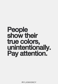 People show their true colors unintentionally