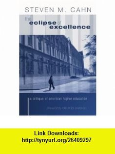 The Eclipse of Excellence The Incisive Critique of American Higher Education (9781592445349) Steven M. Cahn , ISBN-10: 1592445349  , ISBN-13: 978-1592445349 ,  , tutorials , pdf , ebook , torrent , downloads , rapidshare , filesonic , hotfile , megaupload , fileserve