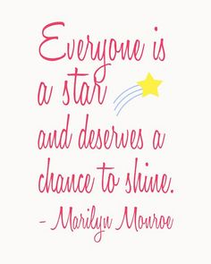 """Todo el mundo es una estrella y se merece la oportunidad de brillar"". //// ""Everyone is a star and deserves a chance to shine"". (Marilyn Monroe)"