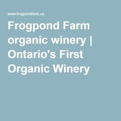 Frogpond Farm organic winery | Ontario's First Organic Winery