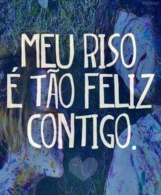 Meu riso e tao feliz contigo...
