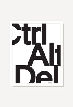 Ctrl Alt Del – Typographic Print Black & White Helvetica Art Poster Three Finger Salute: Ctrl Alt Erase Typography art print is the perfect metaphor for a mental break from your computer. Poster On, Poster Prints, Art Prints, Graphisches Design, Book Design, Lettering, Typography Prints, Typography Poster Design, Typographic Poster