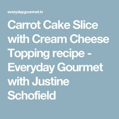 Carrot Cake Slice with Cream Cheese Topping recipe - Everyday Gourmet with Justine Schofield