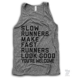 Thug Life Shirts: Slow runners make fast runners look good, you're welcome! T Shirt Sport, Funny Outfits, Thug Life, I Work Out, Run Disney, Shirts With Sayings, Courses, Look Cool, Workout Wear