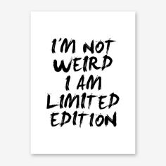 I'm Not Weird I Am Limited Edition quote poster by mottosprint quotes about moving on The Words, Cute Quotes, Great Quotes, Hilarious Quotes, Funny Memes, Im Awesome Quotes, I Am Me Quotes, Cute Sayings, I Am Awesome