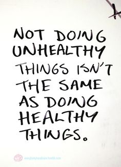 Not doing unhealthy things isn't the same as doing healthy things.