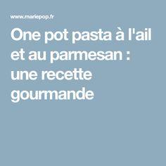 One pot pasta à l'ail et au parmesan : une recette gourmande