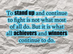 #quote - To stand up and continue to fight is not what most of all do...more on purehappylife.com