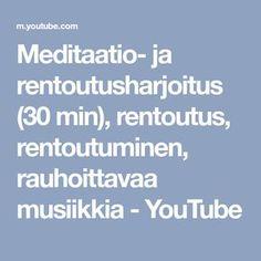 Meditaatio- ja rentoutusharjoitus (30 min), rentoutus, rentoutuminen, rauhoittavaa musiikkia - YouTube Mindfulness, Workout, Youtube, Work Outs, Youtubers, Youtube Movies