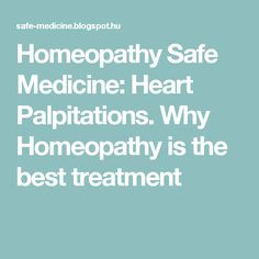 Homeopathy Safe Medicine: Heart Palpitations. Why Homeopathy is the best treatment