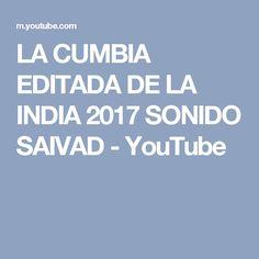 LA CUMBIA EDITADA DE LA INDIA 2017 SONIDO SAIVAD - YouTube