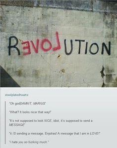Revolutions are acts of love. Whether its love for a person, a group of people, freedom, rights, dreams... a revolution is a fight to defend what you love.