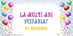La multi ani Stefania! 27 Decembrie Irene, Happy Birthday, Seo, Christmas, Good Night, Be Nice, November, Happy Brithday, Xmas