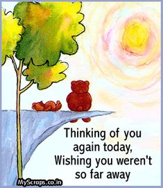 Thinking Of You and wishing you weren't so far away, id be right there! Hugs! ♥ Xoxo. .