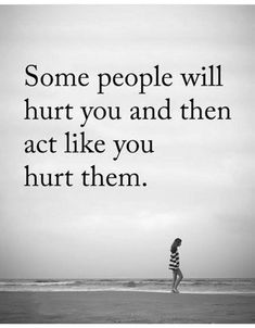 Some people will hurt you and then act like you hurt them. #Beinghurtquotes #Hurtfulquotes #Painfulquotes #Relationshipquotes #Quotes #Dailyquotes #Inspirationalquotes