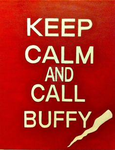 Keep Calm and Call Buffy by LeeLou416.deviantart.com on @deviantART