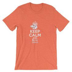 Unisex keep calm and love dogs t-shirt – mysuitableshop