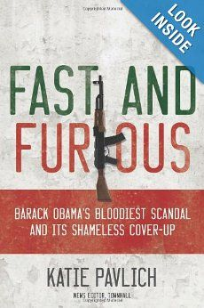 Fast and Furious: Barack Obama's Bloodiest Scandal and the Shameless Cover-Up: Katie Pavlich: Amazon.com: Books