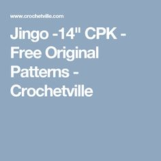 "Jingo -14"" CPK - Free Original Patterns - Crochetville"