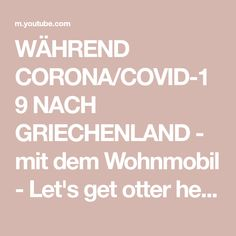 WÄHREND CORONA/COVID-19 NACH GRIECHENLAND - mit dem Wohnmobil - Let's get otter here - Episode 31 - YouTube Otter, Camping, Youtube, Corona, January, Greece, Rv, Viajes, Campsite
