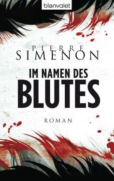 Die Wahrheit hat einen Preis, den man mit Blut bezahlen muss - Im Namen des Blutes von Pierre Simenon