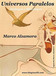 Universos Paralelos: Diálogos e Monólogos (Portuguese Edition) by Marco Alzamora, http://www.amazon.com/dp/B00W225U7W/ref=cm_sw_r_pi_dp_zlflvb132WFAP