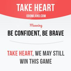 """Take heart"" means ""be confident, be brave"". Example: Take heart, we may still win this game. Learning English can be fun! Visit our website: learzing.com #idiom #idioms #saying #sayings #phrase #phrases #expression #expressions #english #englishlanguage #learnenglish #studyenglish #language #vocabulary #dictionary #grammar #efl #esl #tesl #tefl #toefl #ielts #toeic #englishlearning #vocab #wordoftheday #phraseoftheday"