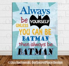 PRINTABLE Any Size Always Be Yourself Unless You Can Be Batman Superhero Nursery Children's Kids Wall Art Decor Superhero Sign