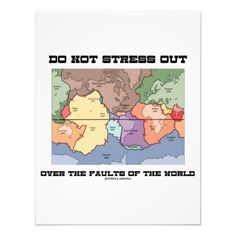"Do Not Stress Out Over The Faults Of The World Personalized Invitation #donotstressout #overthefaultsoftheworld #worldmap #platetectonics #geology #earthscience #faults #stress #geek #humor #wordsandunwords Customizable invitation featuring a map of the world's tectonic plates along with the following saying: ""Do Not Stress Out Over The Faults Of The World""."