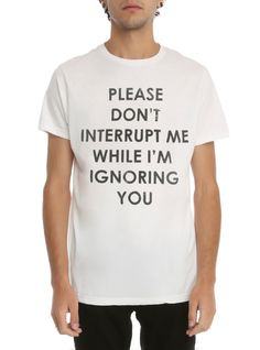 """T-shirt with """"Please Don't Interrupt Me While I'm Ignoring You"""" text design."""