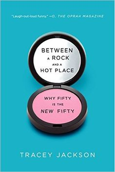 Between a Rock and a Hot Place: Why Fifty Is the New Fifty: Tracey Jackson: 9780061669286: Amazon.com: Books/Really funny and helpful guide on remaining hot at 50 and beyond loved interviewing smart and insightful Tracey-note by DB twp@twt