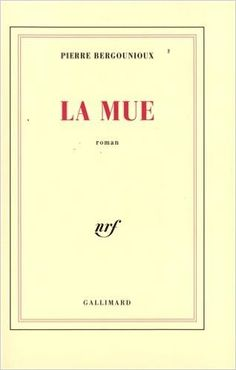 La mue : roman / Pierre Bergounioux - [Paris] : Gallimard, cop. 1991