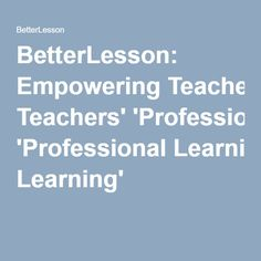 BetterLesson: Empowering Teachers' 'Professional Learning'